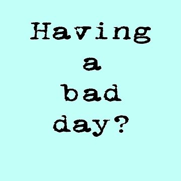 Having a bad day T-Shirt Sticker by stickersandtees