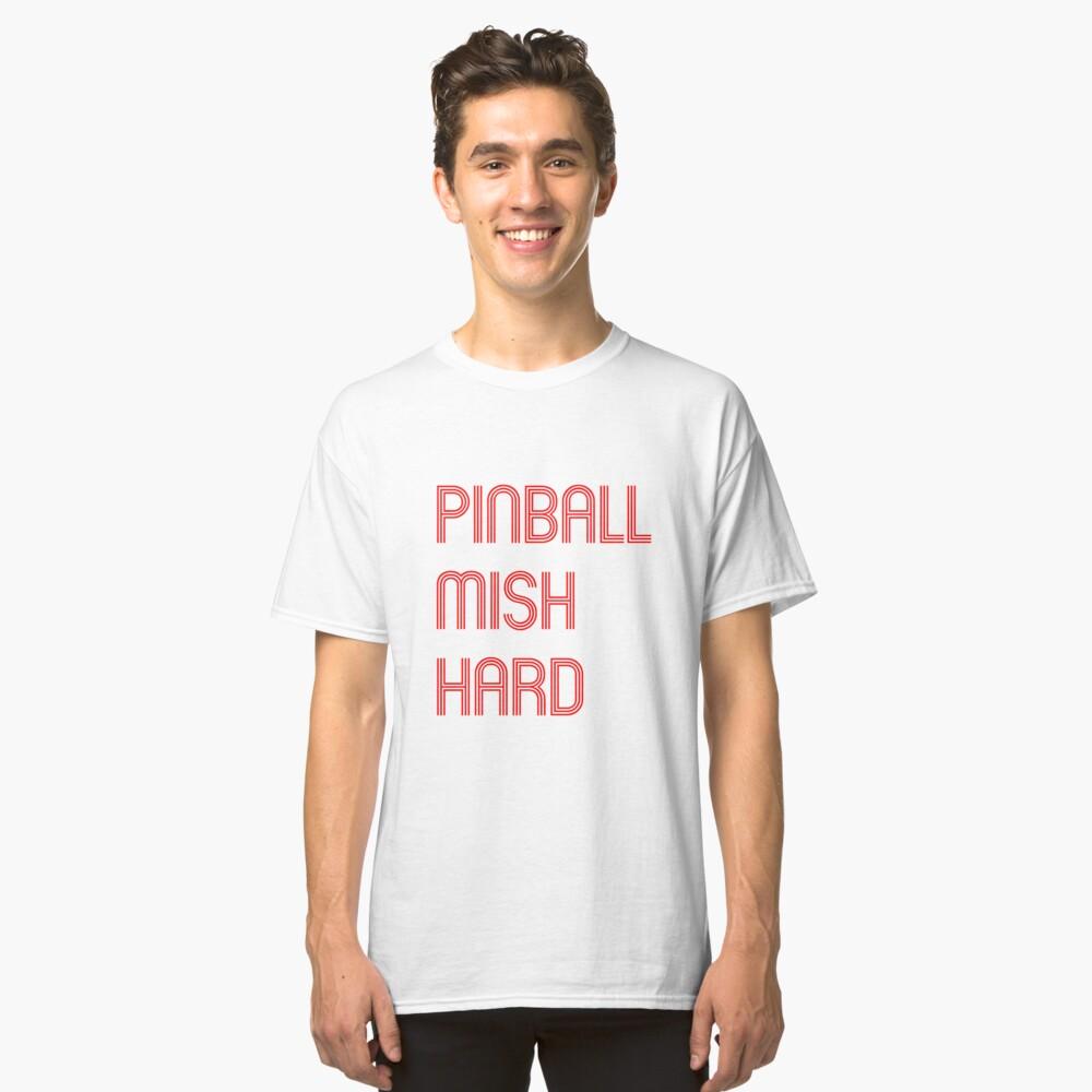 Pinball Mish Hard Classic T-Shirt Front