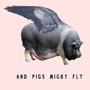 And Pigs Might Fly Funny Animal Photo Vector by taiche