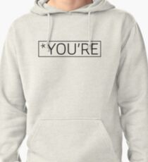 *You're - a funny grammar insult t-shirt Pullover Hoodie