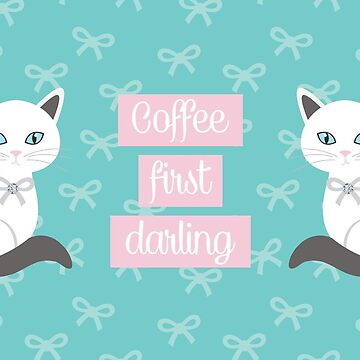 Meow at Tiffanys - Coffee First Darling by catloversaus