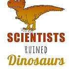 Scientists ruined Dinosaurs by lucamendieta