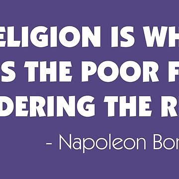 Religion is What Keeps the Poor From Murdering the Rich - Napoleon Bonaparte (white) by designite