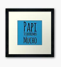 Regalo Para Papa - Papi Te Queremos Mucho - Dad Birthday - Gift in Spanish Framed Print