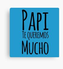 Regalo Para Papa - Papi Te Queremos Mucho - Dad Birthday - Gift in Spanish Canvas Print
