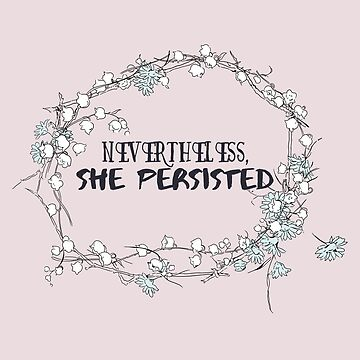Nevertheless, She Persisted by fernandaschalle