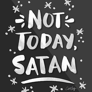 Not Today, Satan – White Ink on Black by catcoq