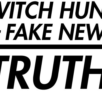 Witch Hunt + Fake News = Truth by redman17