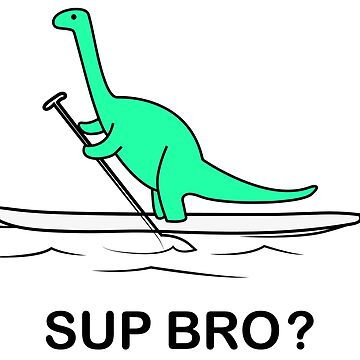 Stand up paddling Sup bro brontosaur on SUP board funny dino art by masatomio