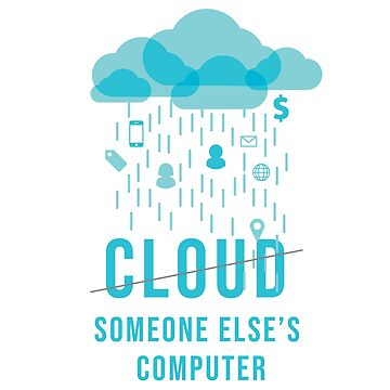 Cloud? Just someone else's computer - Programming by made-for-you
