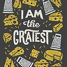 I am The Gratest by kdigraphics