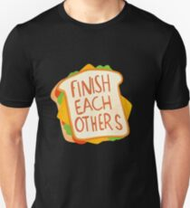 Finish each other sandwiches Unisex T-Shirt