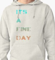 it's a fine day Pullover Hoodie