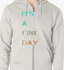 it's a fine day Zipped Hoodie