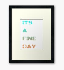 it's a fine day Framed Print