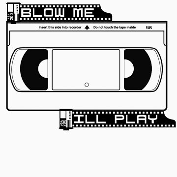 Blow Me! I'll Play. by tnjdesigns