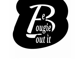 Be Bougie bout it! by FrankSmithIII