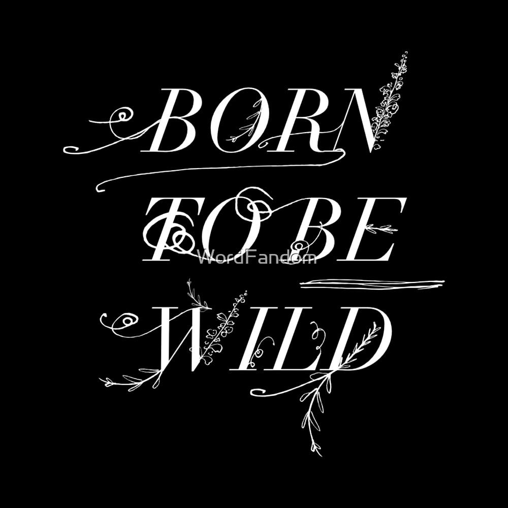 Born to be wild  by WordFandom