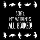 """Sorry, My Weekend's All """"Booked"""" by PikachuRox"""