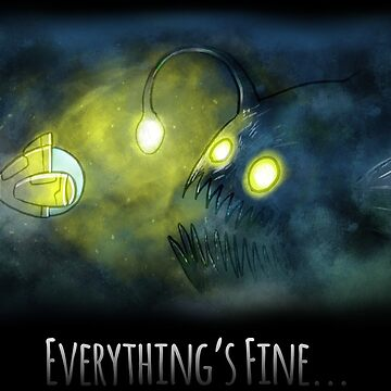 Everything's Fine... Angler Fish Version by Joho3d
