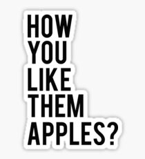 How You Like Them  Apples Sticker