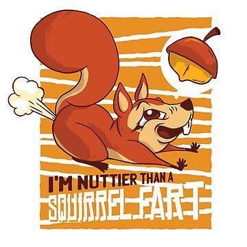 Nuttier than a Squirrel fart by litteposterco