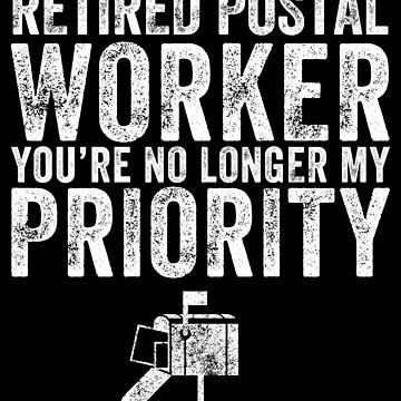 Retired postal worker you're no longer my priority - Mailman by alexmichel