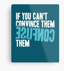 If You Can't Convince Them, Confuse Them Metal Print