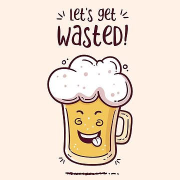 Let's get wasted - BEER by zoljo