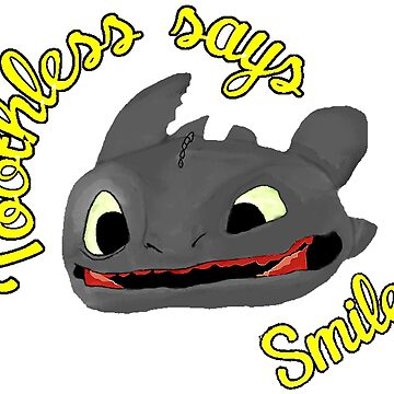 Toothless Says Smile! by leanneegan