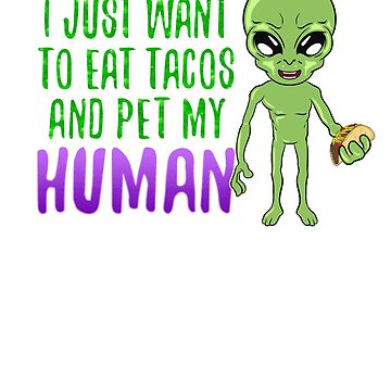 Alien Eat Tacos and Pet my Human Design Alien Tacos Gift by BlueBerry-Pengu
