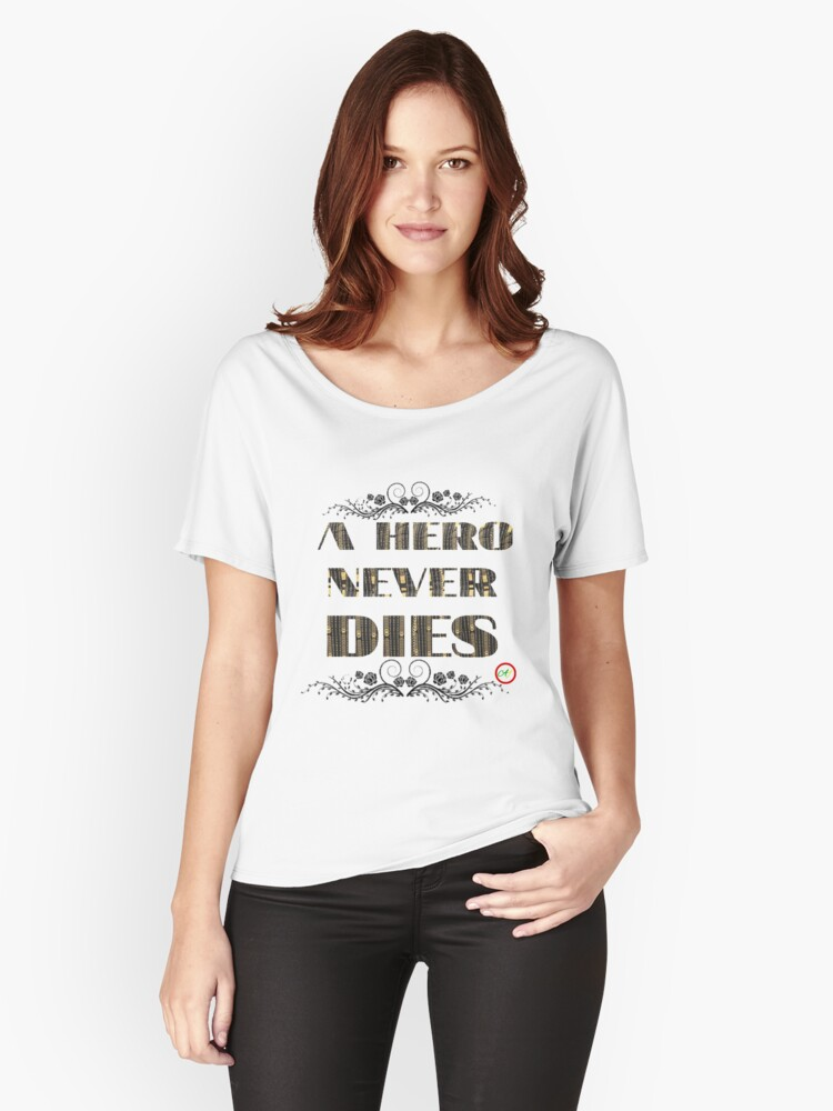 A HERO NEVER DIES  Women's Relaxed Fit T-Shirt Front
