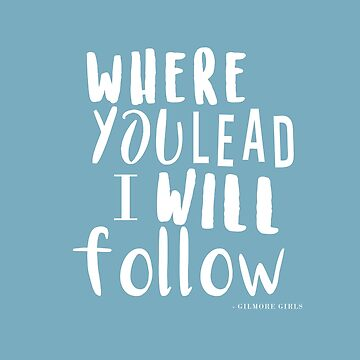 Where You Lead, I Will Follow {Gilmore Girls} by SophieDePablo