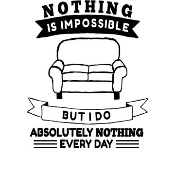 People Say Nothing Is Impossible Lazy Mans Design by Kristalgia