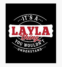 It's a LAYLA Thing You Wouldn't Understand Photographic Print