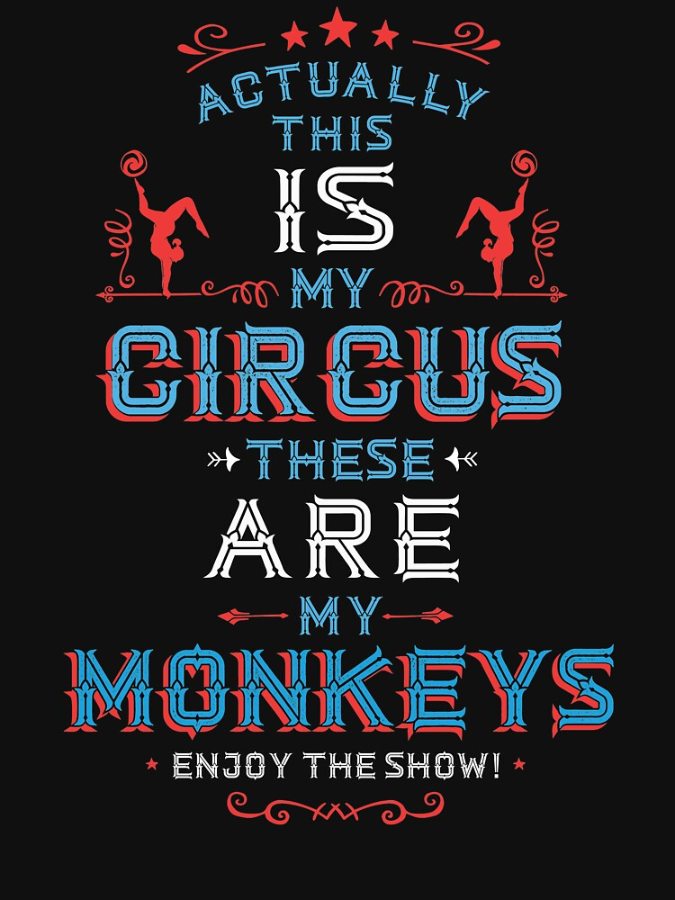 This IS My Circus these ARE my Monkeys. Enjoy The Show.  by Trusting4Peace