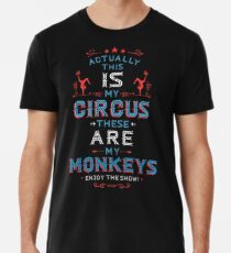 Dies ist mein Zirkus das sind meine Affen. Geniessen Sie die Vorstellung. Männer Premium T-Shirts