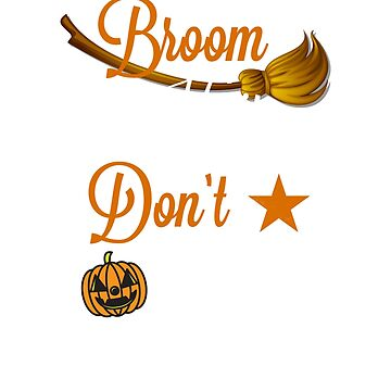 Broom Hair Dont Care Funny Halloween Shirt  by CheerfulDesigns