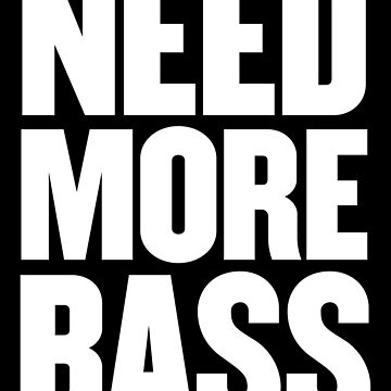 Need more Bass by TML-Addict