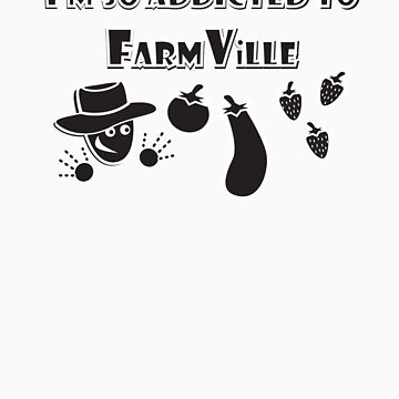 I'm sooo Addicted to FarmVille by kluublog