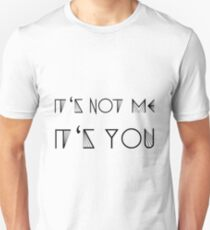 IT'S NOT ME - IT'S YOU (b) Unisex T-Shirt