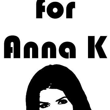 """""""I'm Gay for Anna K"""" Print by MintyBadger123"""