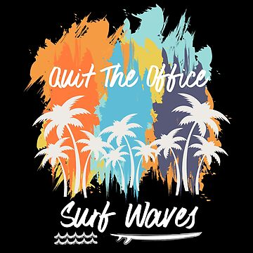 Quit The Office, Surf Waves by made-for-you