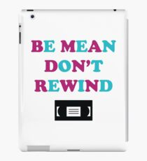 Be Mean Don't Rewind Funny Video Joke iPad Case/Skin