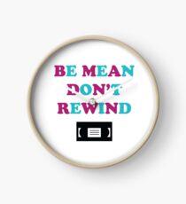 Be Mean Don't Rewind Funny Video Joke Clock