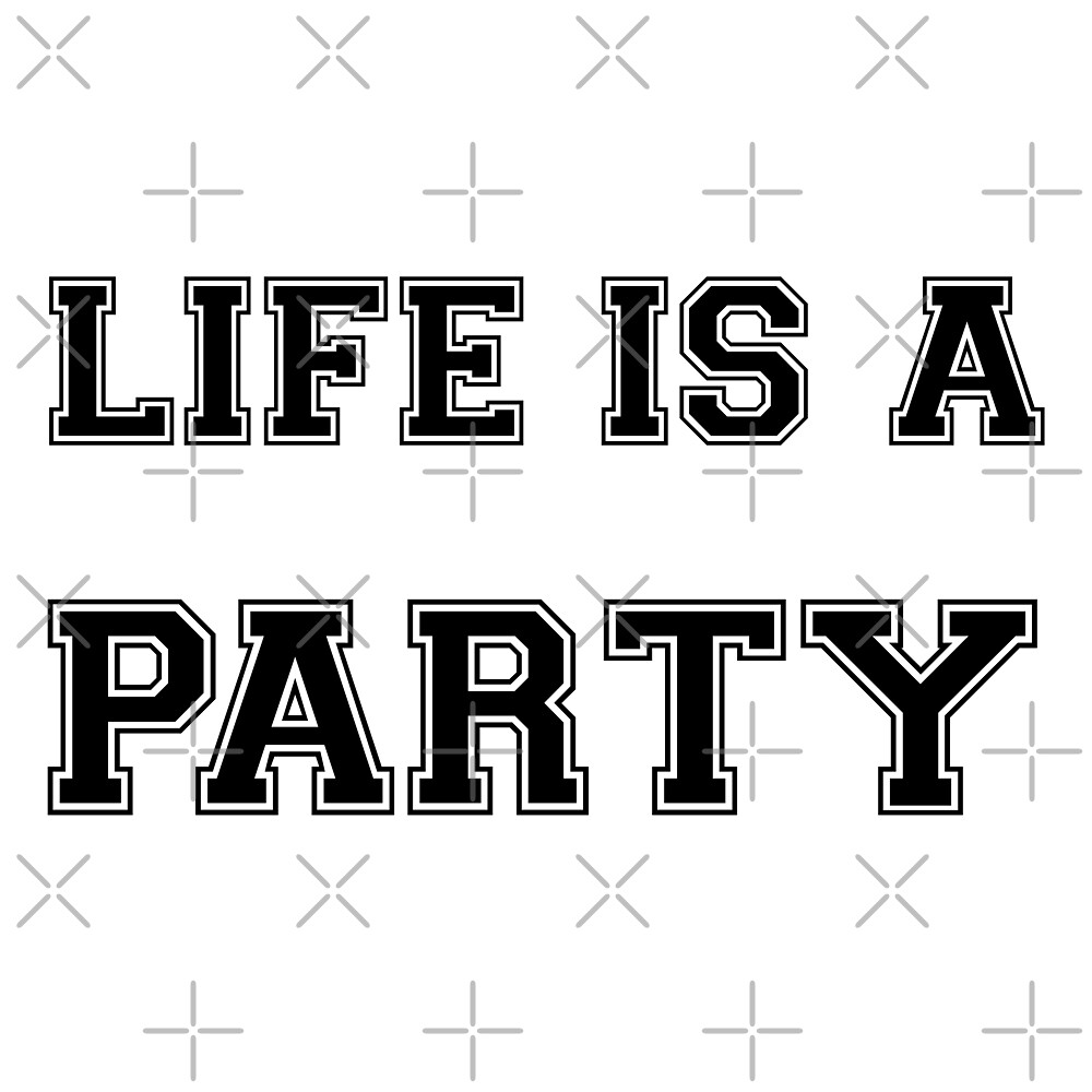LIFE IS A PARTY (College Style) (b) by Pentamoby