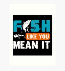Fish Like You Mean It  Art Print