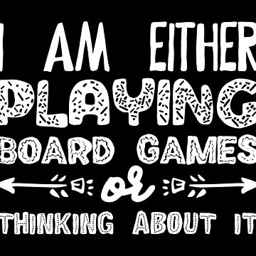 I Am Playing Board Games or Thinking About It - Board Game and Meeple Addict by pixeptional