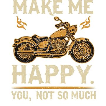 Motorcycles Make Me Happy You Not Much by kimwellrena