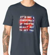 It's Not a Conspiracy If They're Really Out to Get You Men's Premium T-Shirt